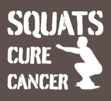 Squats Cure Cancer  - White by Devon Howton