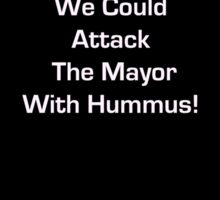 We Could Attack the Mayor with Hummus! Sticker