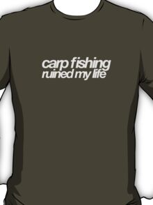 Carp fishing ruined my life T-Shirt