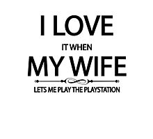 i loveit when my wife lets me play the playstation Photographic Print