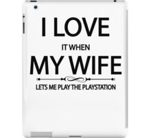 i loveit when my wife lets me play the playstation iPad Case/Skin