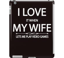 i love it when my wife lets me play video games iPad Case/Skin