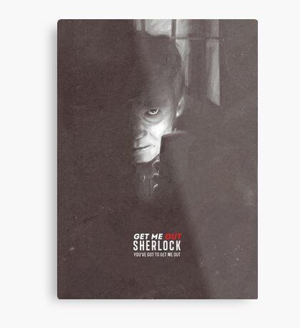 Get Me Out, Sherlock. Metal Print