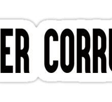 Power Corrupts Sticker