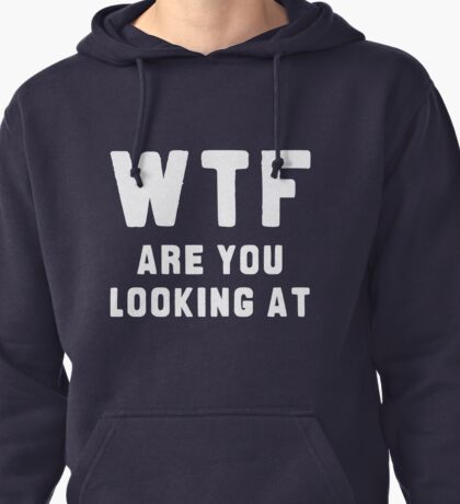WTF ARE YOU LOOKING AT ???? Pullover Hoodie