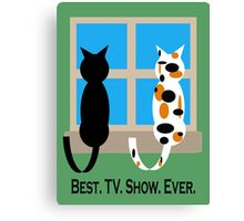 Window Cats - Best. TV. Show. Ever. Canvas Print