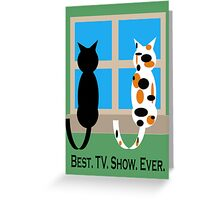 Window Cats - Best. TV. Show. Ever. Greeting Card
