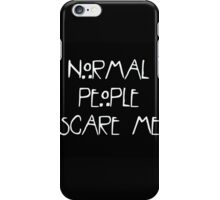 AHS ~ Normal People Scare Me iPhone Case/Skin