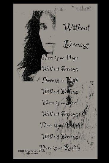 Without dreams  by DreamCatcher/ Kyrah Barbette L Hale