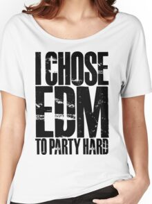 I Chose EDM To Party Hard (black) Women's Relaxed Fit T-Shirt