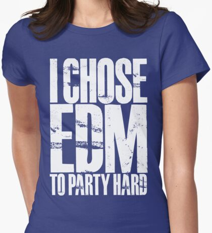 I Chose EDM To Party Hard (white) Womens Fitted T-Shirt