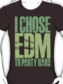 I Chose EDM To Party Hard (neon green) T-Shirt