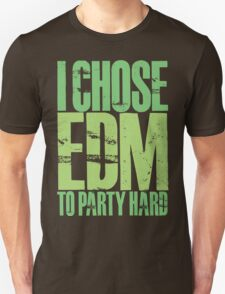I Chose EDM To Party Hard (neon green) Unisex T-Shirt
