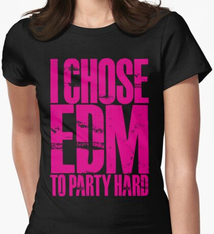 I Chose EDM To Party Hard (pink) Womens Fitted T-Shirt