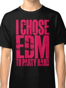 I Chose EDM To Party Hard (magenta) Classic T-Shirt