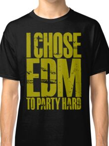 I Chose EDM To Party Hard (golden) Classic T-Shirt
