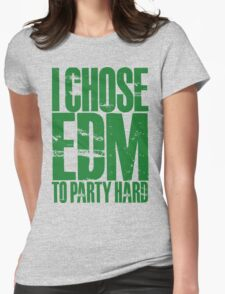 I Chose EDM To Party Hard (green) Womens Fitted T-Shirt