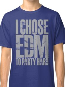 I Chose EDM To Party Hard (silver) Classic T-Shirt