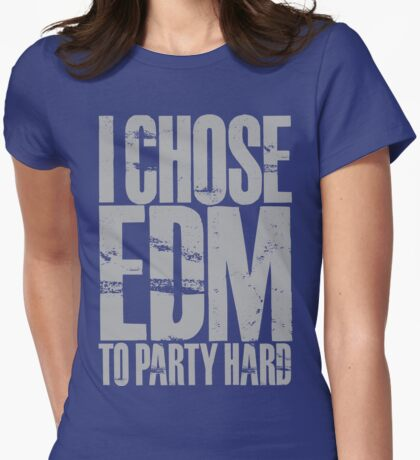 I Chose EDM To Party Hard (silver) Womens Fitted T-Shirt
