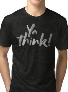 Ya think!  Bold Brush Hand Lettering Slogan, Urban Slang! White on Black Tri-blend T-Shirt