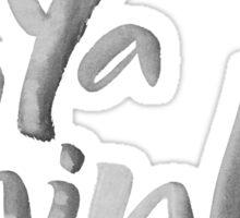Ya think!  Bold Brush Hand Lettering Slogan, Urban Slang! White on Black Sticker
