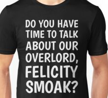 Do You Have Time To Talk About Our Overlord, Felicity Smoak? - White Text Unisex T-Shirt