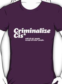 Criminalize cis* T-Shirt