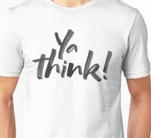 Ya think!  Bold Brush Hand Lettering Slogan, Urban Speak! On White Unisex T-Shirt