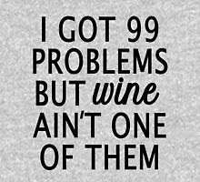 I Got 99 Problems but Wine Ain't One of Them Women's Relaxed Fit T-Shirt