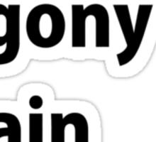 hurt agony pain ...love it - black lettering Sticker