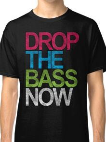 Drop The Bass Now Classic T-Shirt