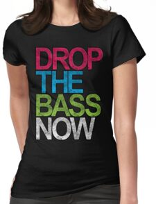 Drop The Bass Now Womens Fitted T-Shirt