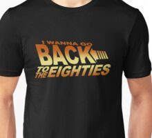 I Wanna Go Back To The Eighties 80's Unisex T-Shirt
