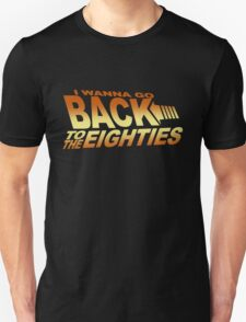 I Wanna Go Back To The Eighties 80's T-Shirt