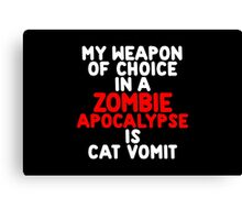 My weapon of choice in a Zombie Apocalypse is cat vomit Canvas Print