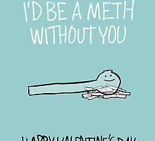 Love is the Most Powerful Drug of All - Meth by Ben Kling