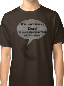 This isn't funny, Dean! Classic T-Shirt