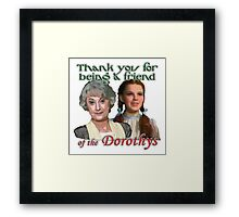 Thank you for being a friend of The Dorothys Framed Print