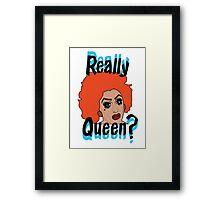 Really Queen? Framed Print