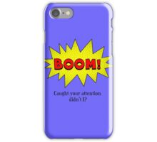BOOM! Caught Your Attention Didn't I? iPhone Case/Skin