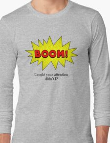 BOOM! Caught Your Attention Didn't I? T-Shirt