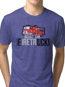WHAT THE FIRETRUCK!!!!! Tri-blend T-Shirt
