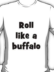 Roll like a buffalo 3 T-Shirt