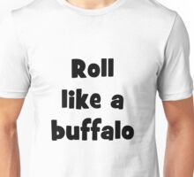 Roll like a buffalo 3 Unisex T-Shirt