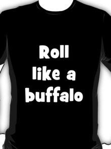 Roll like a buffalo 4 T-Shirt
