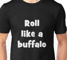 Roll like a buffalo 4 Unisex T-Shirt