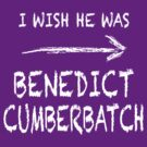 I wish he was Benedict Cumberbatch by ikado