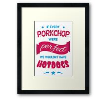 If Every Porkchop were Perfect Framed Print