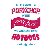 If Every Porkchop were Perfect Photographic Print