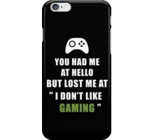 You had me at hello but lost at Gaming iPhone Case/Skin